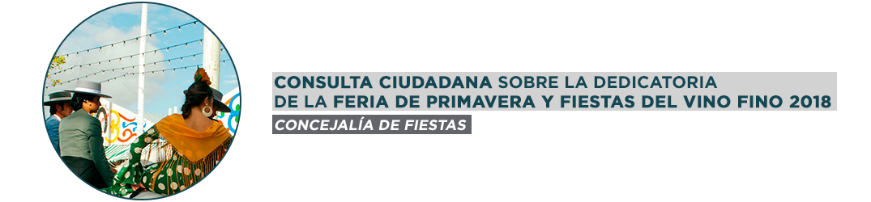 Consulta Ciudadana sobre la Dedicatoria de la Feria de Primavera y Fiesta del Vino Fino 2017
