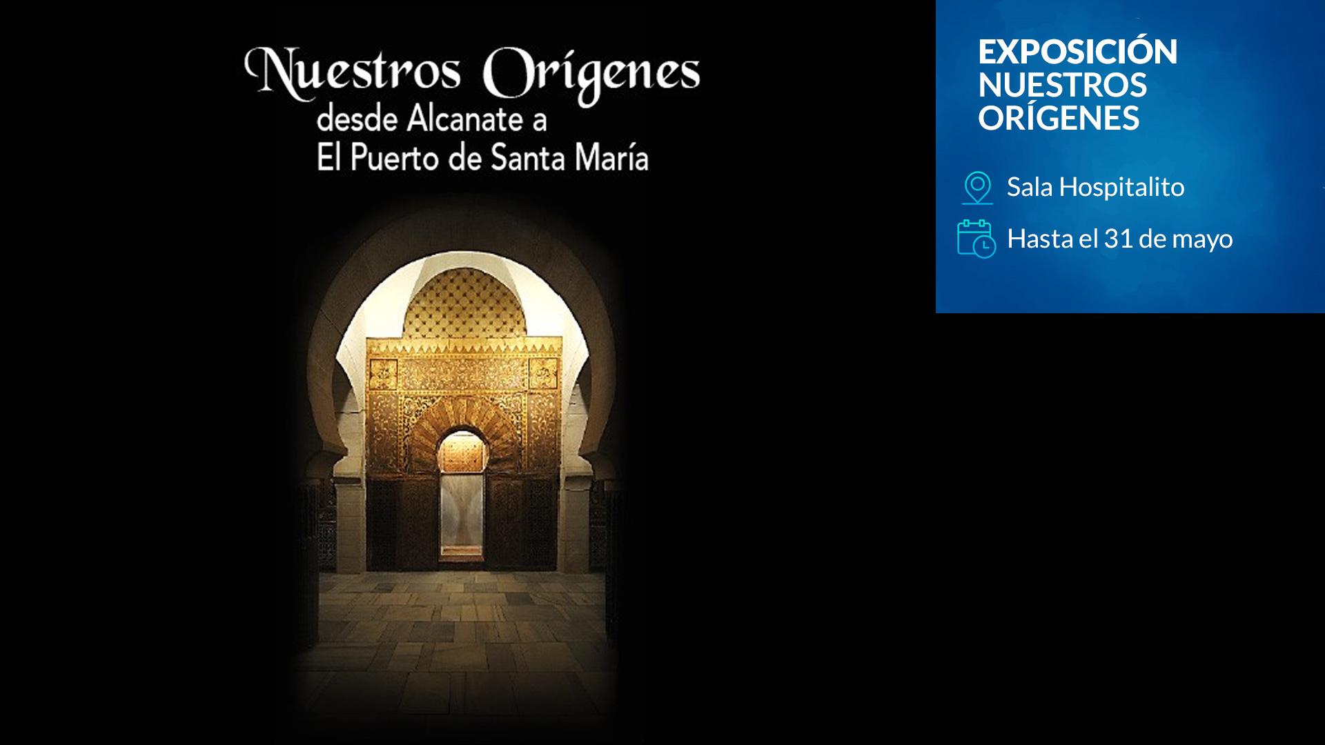 Exposición - Nuestros orígenes. Desde Alcanate a El Puerto de Santa María