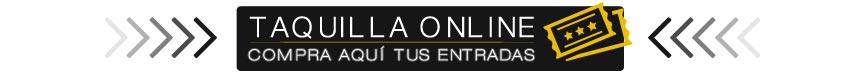 Taquilla Online - Compra aquí tus entradas
